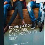 ECOMMERCE ON WORDPRESS: A GETTING STARTED GUIDE