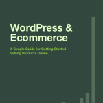 WordPress & Ecommerce A Simple Guide for Getting Started Selling Products Online