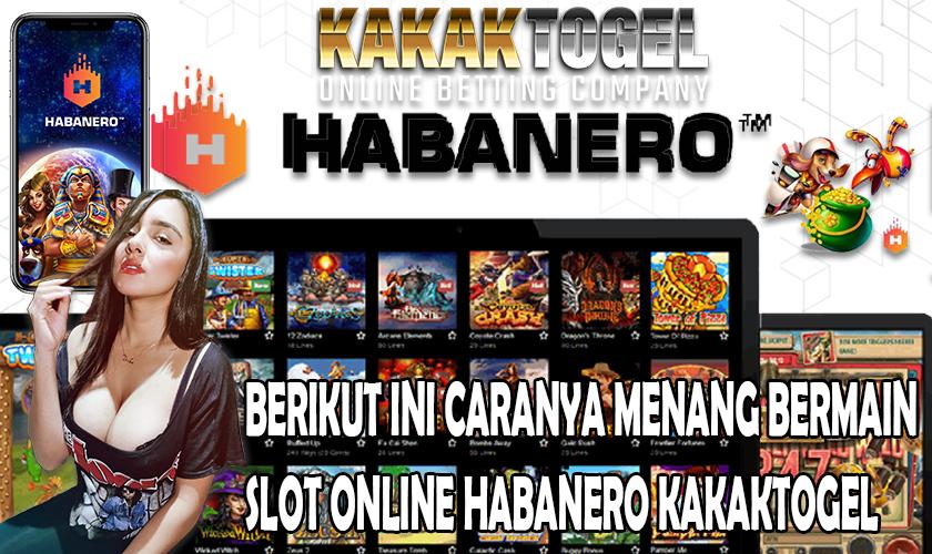 Berikut Ini Caranya Bermain Slot Online Habanero Kakaktogel